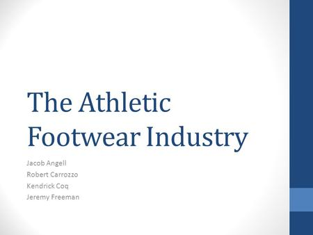 The Athletic Footwear Industry Jacob Angell Robert Carrozzo Kendrick Coq Jeremy Freeman.