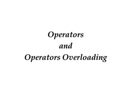 Operatorsand Operators Overloading. Introduction C++ allows operators to be overloaded specifically for a user-defined class. Operator overloading offers.