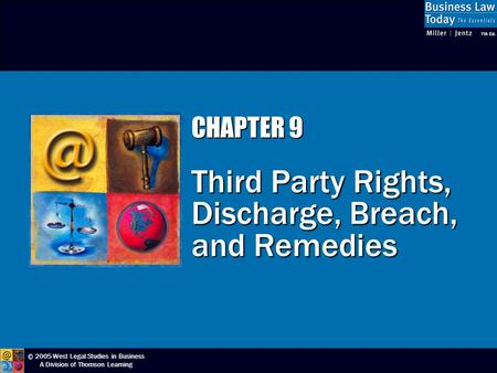 © 2005 West Legal Studies in Business A Division of Thomson Learning CHAPTER 9 Third Party Rights, Discharge, Breach, and Remedies.