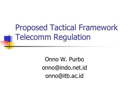 Proposed Tactical Framework Telecomm Regulation Onno W. Purbo