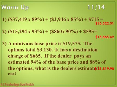 9.3 Purchasing a Used Vehicle 1)($37,419 x 89%) + ($2,946 x 85%) + $715 = 2)($15,294 x 93%) + ($860x 90%) + $595= 3)A minivans base price is $19,575. The.