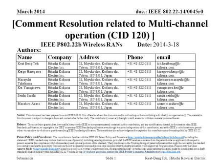 Doc.: IEEE 802.22-14/0045r0 Submission March 2014 Keat-Beng Toh, Hitachi Kokusai ElectricSlide 1 [Comment Resolution related to Multi-channel operation.