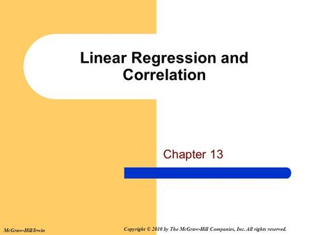 McGraw-Hill/Irwin Copyright © 2010 by The McGraw-Hill Companies, Inc. All rights reserved. Chapter 13 Linear Regression and Correlation.