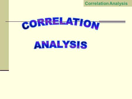 Correlation Analysis. A measure of association between two or more numerical variables. For examples height & weight relationship price and demand relationship.