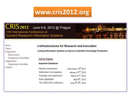 Www.cris2012.org. Outline Organized by euroCRIS & InfoScience Praha (Jan Dvorak) Patronage obtained of the Research and Development and Innovation Council.