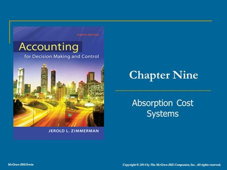 Absorption Cost Systems Chapter Nine Copyright © 2014 by The McGraw-Hill Companies, Inc. All rights reserved. McGraw-Hill/Irwin.