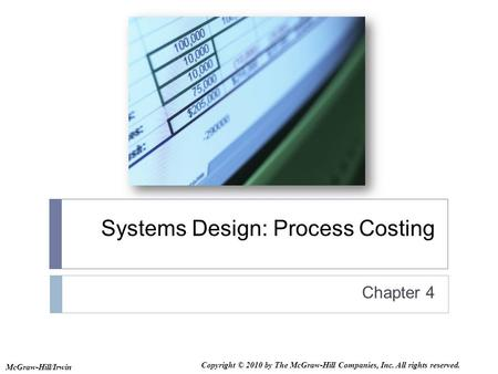 Systems Design: Process Costing Chapter 4 McGraw-Hill/Irwin Copyright © 2010 by The McGraw-Hill Companies, Inc. All rights reserved.