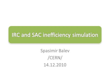Spasimir Balev /CERN/ 14.12.2010. 2 20 mrad 3 LKr simulation: – very slow, so only events with interesting topology are fully simulated: –  + with.