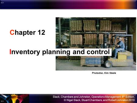 Slack, Chambers and Johnston, Operations Management, 6 th Edition, © Nigel Slack, Stuart Chambers, and Robert Johnston 2010 12.1 Chapter 12 Inventory.