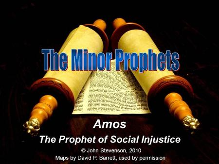 Amos The Prophet of Social Injustice © John Stevenson, 2010 Maps by David P. Barrett, used by permission.
