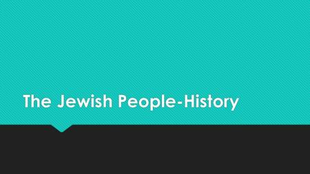 The Jewish People-History. Abraham  Abraham is the patriarch or forefather of the Jewish people  Lived around 2000 BCE  He was a herder in the city.