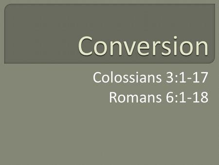 Colossians 3:1-17 Romans 6:1-18. epistrophē - ep-is-trof-ay' - ἐπιστροφή reversion, that is, moral revolution conversion.