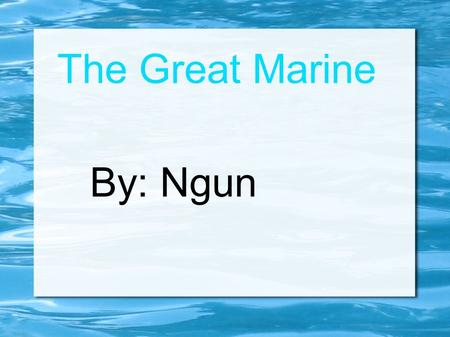 The Great Marine By: Ngun. About The Marine Biome The Marine biome covers about 70% of the world. It covers five oceans, which are the Pacific, Atlantic,