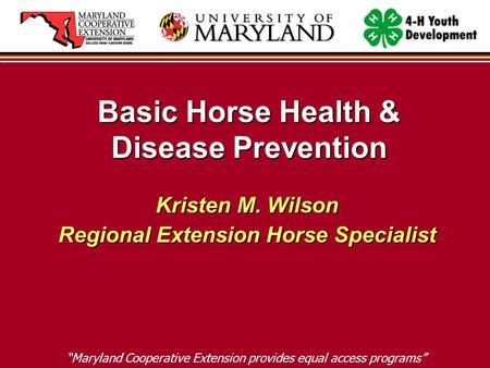 "Basic Horse Health & Disease Prevention Kristen M. Wilson Regional Extension Horse Specialist ""Maryland Cooperative Extension provides equal access programs"""