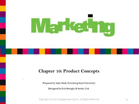 1 Chapter 10: Product Concepts Prepared by Amit Shah, Frostburg State University Designed by Eric Brengle, B-books, Ltd. Copyright 2010 by Cengage Learning.