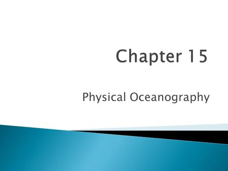 Physical Oceanography. Section 15.1 The Oceans I will……….  Identify methods scientists use to study Earth's oceans.  Discuss the origin and composition.