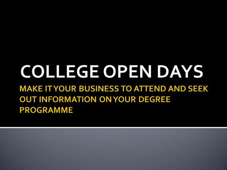 COLLEGE OPEN DAYS.  Ask yourself why you are going to an Open Day?  What do you want to find out?  Have you read the prospectus?  Have you prepared.