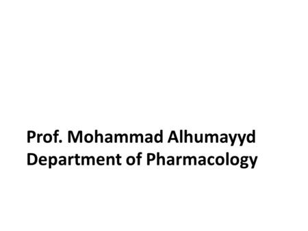 Prof. Mohammad Alhumayyd Department of Pharmacology.