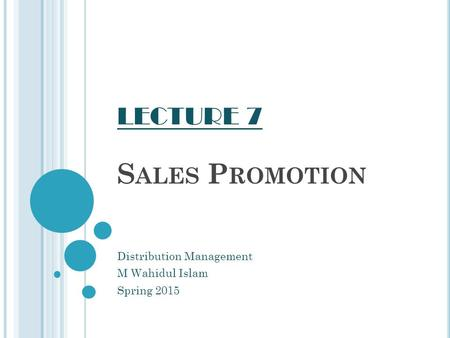 S ALES P ROMOTION Distribution Management M Wahidul Islam Spring 2015 LECTURE 7.