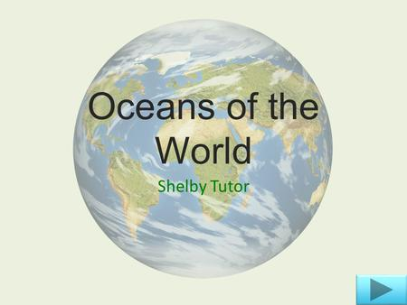 Oceans of the World Shelby Tutor. Learning objectives o Content area: Social Studies o Grade Level: 3rd o Summary: The purpose of this PowerPoint is to.