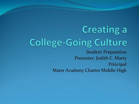 Student Preparation Presenter: Judith C. Marty Principal Mater Academy Charter Middle High.