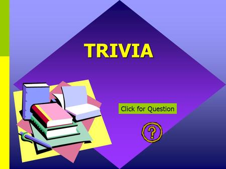 TRIVIA Click for Question What are the formed elements of blood? Erythrocytes, Leukocytes, Platelets Click for: Answer and next Question.