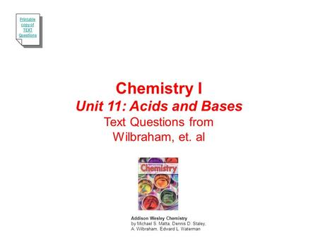 Chemistry I Unit 11: Acids and Bases Text Questions from Wilbraham, et. al Addison Wesley Chemistry by Michael S. Matta, Dennis D. Staley, A. Wilbraham,
