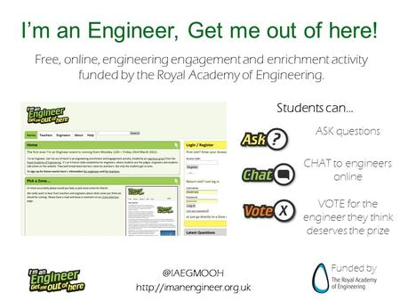 @IAEGMOOH  Funded by I'm an Engineer, Get me out of here! Free, online, engineering engagement and enrichment activity funded.