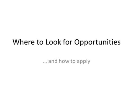 Where to Look for Opportunities … and how to apply.