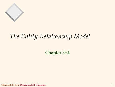 Christoph F. Eick: Designing E/R Diagrams 1 The Entity-Relationship Model Chapter 3+4.