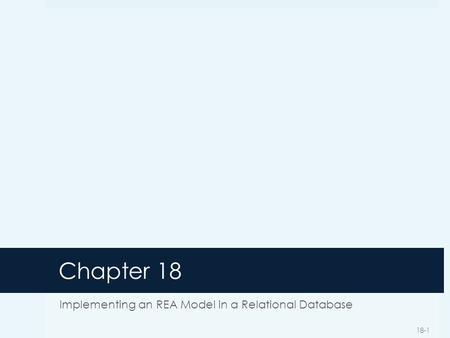 Chapter 18 Implementing an REA Model in a Relational Database 18-1.