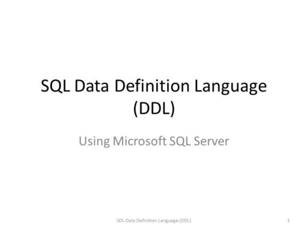 SQL Data Definition Language (DDL) Using Microsoft SQL Server 1SDL Data Definition Language (DDL)