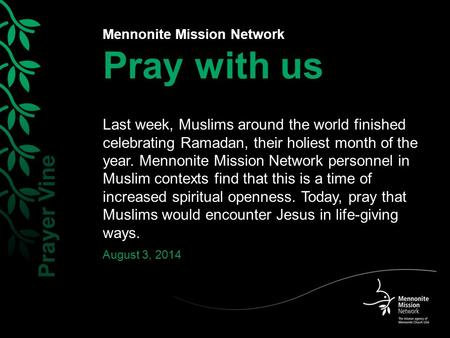 Mennonite Mission Network Pray with us Last week, Muslims around the world finished celebrating Ramadan, their holiest month of the year. Mennonite Mission.