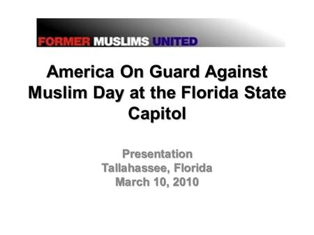 America On Guard Against Muslim Day at the Florida State Capitol Presentation Tallahassee, Florida March 10, 2010.