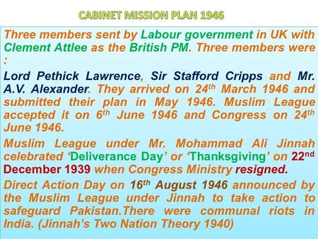 Three members sent by Labour government in UK with Clement Attlee as the British PM. Three members were : Lord Pethick Lawrence, Sir Stafford Cripps and.