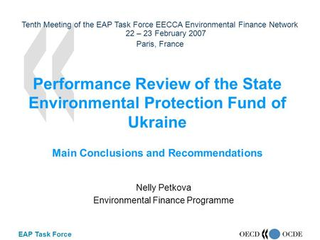 EAP Task Force Performance Review of the State Environmental Protection Fund of Ukraine Main Conclusions and Recommendations Nelly Petkova Environmental.