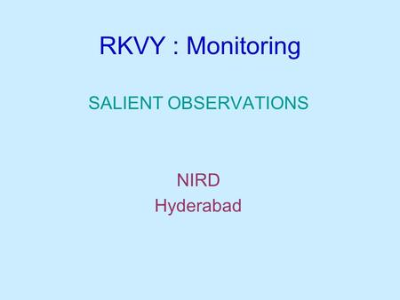 RKVY : Monitoring SALIENT OBSERVATIONS NIRD Hyderabad.