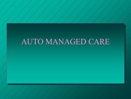 AUTO MANAGED CARE. Auto Managed Care Pennsylvania's Act 6 of 1990 Chet Szczepanski Chief Actuary Pennsylvania Insurance Department.