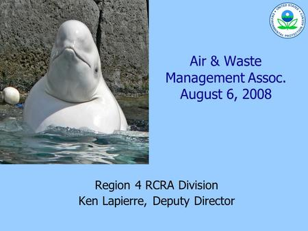 Air & Waste Management Assoc. August 6, 2008 Region 4 RCRA Division Ken Lapierre, Deputy Director.