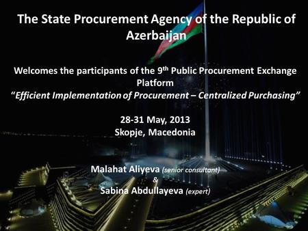 "The State Procurement Agency of the Republic of Azerbaijan Welcomes the participants of the 9 th Public Procurement Exchange Platform ""Efficient Implementation."