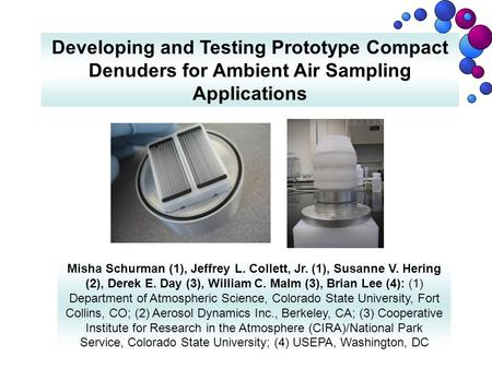 Developing and Testing Prototype Compact Denuders for Ambient Air Sampling Applications Misha Schurman (1), Jeffrey L. Collett, Jr. (1), Susanne V. Hering.