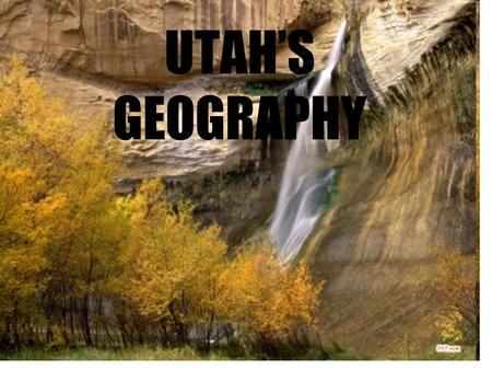 UTAH'S GEOGRAPHY. WHAT IS GEOGRAPHY Geography is the study of the earth.