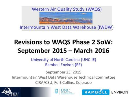 Western Air Quality Study (WAQS) Intermountain West Data Warehouse (IWDW) Revisions to WAQS Phase 2 SoW: September 2015 – March 2016 University of North.