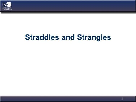 1 Straddles and Strangles. 2 Steve Meizinger ISE Education ISEoptions.com.