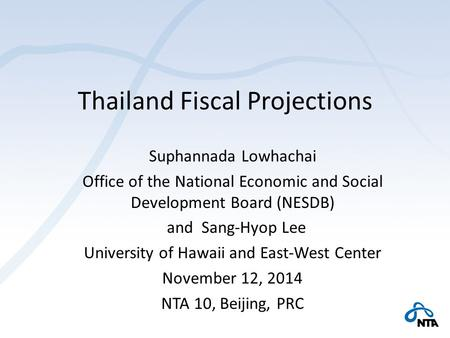 Thailand Fiscal Projections Suphannada Lowhachai Office of the National Economic and Social Development Board (NESDB) and Sang-Hyop Lee University of Hawaii.