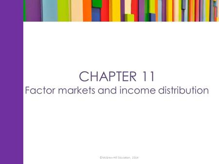 CHAPTER 11 Factor markets and income distribution ©McGraw-Hill Education, 2014.