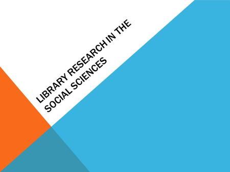 LIBRARY RESEARCH IN THE SOCIAL SCIENCES. TYPES AND CREDIBILITY OF SOURCES Popular  Glossy Pictures  Advertising  Biased  No Bibliography  Author.