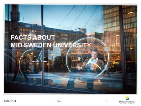 FACTS ABOUT MID SWEDEN UNIVERSITY 2012-12-14Facts1.