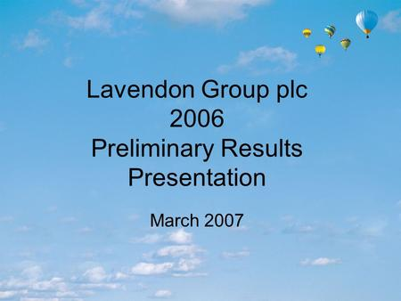 Lavendon Group plc 2006 Preliminary Results Presentation March 2007.