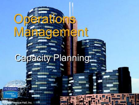 © 2006 Prentice Hall, Inc.S7 – 1 Operations Management Capacity Planning © 2006 Prentice Hall, Inc.